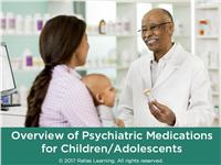 Overview of Psychiatric Medications for Children/Adolescents