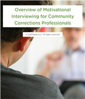 Overview of Motivational Interviewing for Community Corrections Professionals