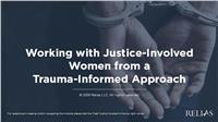 Working with Justice-Involved Women from a Trauma-Informed Approach