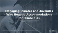 Managing Inmates and Juveniles who Require Accommodations for Disabilities
