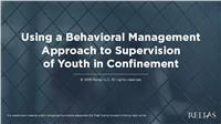 Using a Behavioral Management Approach to Supervision of Youth in Confinement