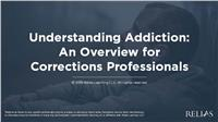 Understanding Addiction: An Overview for Corrections Professionals
