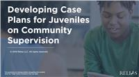 Developing Case Plans for Juveniles on Community Supervision