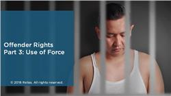 Offender Rights Part 3: Use of Force and Due Process